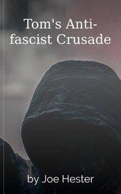 Tom's Anti-fascist Crusade by Joe Hester