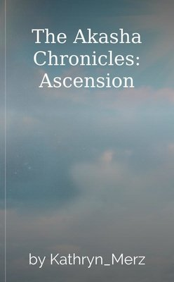 The Akasha Chronicles: Ascension by Kathryn_Merz