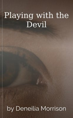 Playing with the Devil by Deneilia Morrison