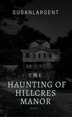 THE HAUNTING OF HILLCREST MANOR     book 1 by SusanLargent