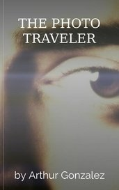THE PHOTO TRAVELER by Arthur Gonzalez