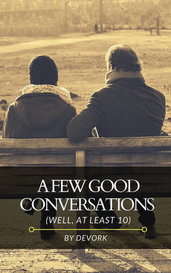 A Few Good Conversations (Well, At Least 10) by Devork