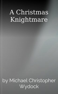 A Christmas Knightmare by Michael Christopher Wydock