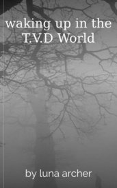 waking up in the T.V.D World by luna archer