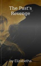 The Past's Revenge by Elizabetha