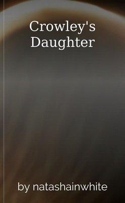 Crowley's Daughter by natashainwhite