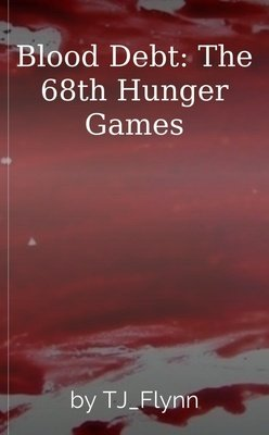 Blood Debt: The 68th Hunger Games by TJ_Flynn