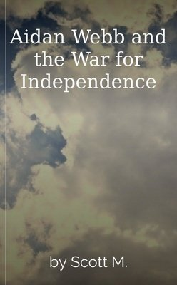 Aidan Webb and the War for Independence by Scott M.
