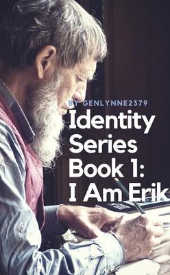 Identity Series Book 1: I Am Erik by genlynne2379