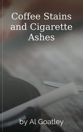 Coffee Stains and Cigarette Ashes by Al Goatley