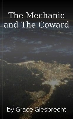 The Mechanic and The Coward by Grace Giesbrecht