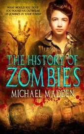 The History Of Zombies by Michael Madden