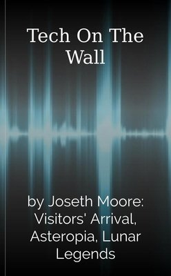 Tech On The Wall by Joseth Moore: Visitors' Arrival, Asteropia, Lunar Legends