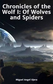 Chronicles of the Wolf I: Of Wolves and Spiders by Miguel Angel Ojera