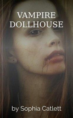 VAMPIRE DOLLHOUSE by Sophia Catlett