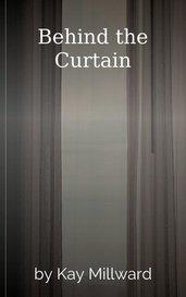 Behind the Curtain by Kay Millward