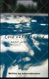 Love until the end ~ amour jusqu'à la fin ~  by imboreddeadass