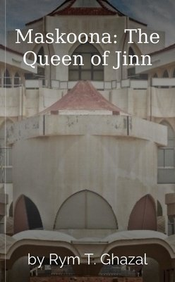 Maskoona: The Queen of Jinn by Rym T. Ghazal