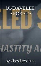 UNRAVELED SECRETS by ChastityAdams