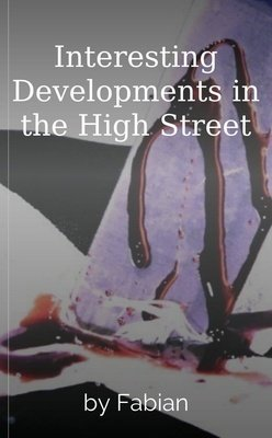 Interesting Developments in the High Street by Fabian