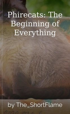 Phirecats: The Beginning of Everything by The_ShortFlame