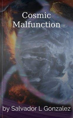 Cosmic Malfunction by Salvador L Gonzalez