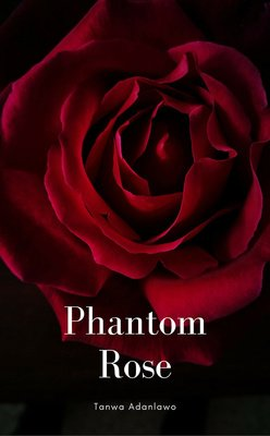 Phantom Rose (BOOK 1) by Tanwa Adanlawo