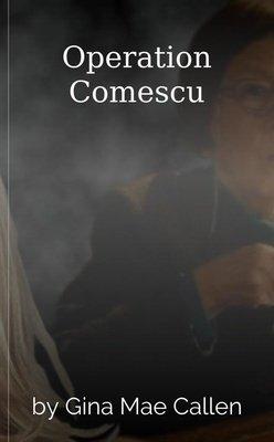 Operation Comescu by Gina Mae Callen