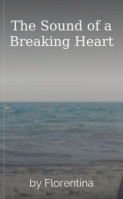 The Sound of a Breaking Heart by Florentina