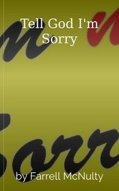 Tell God I'm Sorry by Farrell McNulty