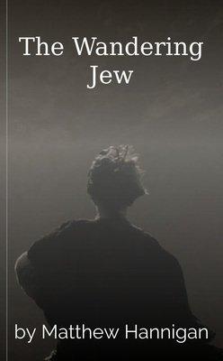 The Wandering Jew by Matthew Hannigan