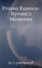 Frozen Essence: Nyveen's Memories by Lydenewolf