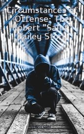 "Circumstances of Offense: The Robert ""Saint"" Bailey Story by Chris Dahl"