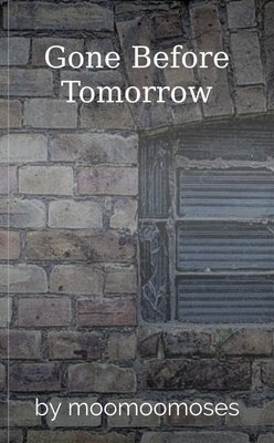 Gone Before Tomorrow by moomoomoses