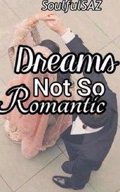 Dreams, Not So Romantic by SarahZ