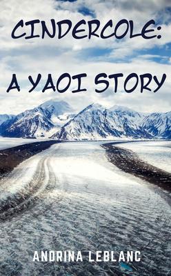 Cindercole: A Yaoi Story by Andrina LeBlanc