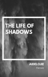 The Life of Shadows by saidelojie