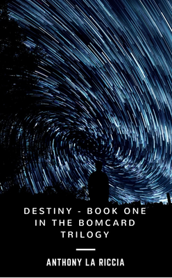 Destiny - Book One in The Bomcard Trilogy by Anthony La Riccia