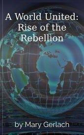A World United: Rise of the Rebellion by Mary Gerlach