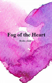 Fog of the Heart by Ryoko_chan