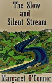 The Slow and Silent Stream by Margaret O'Connor