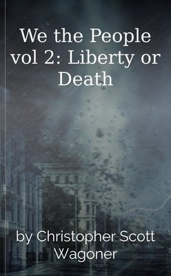 We the People vol 2: Liberty or Death by Christopher Scott Wagoner