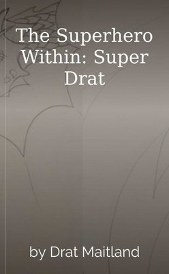 The Superhero Within: Super Drat by Drat Maitland