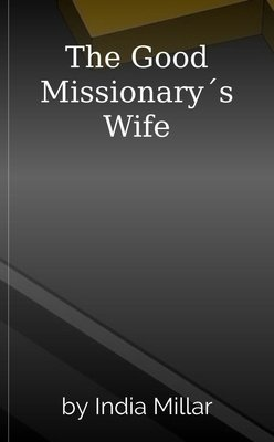 The Good Missionary´s Wife by India Millar