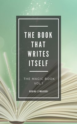 The Book that writes itself - The Magic Book -vol.1 by Korina Lymnioudi