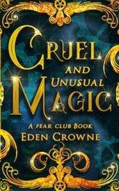 Cruel and Unusual Magic by Eden Crowne