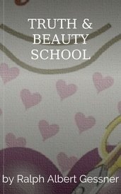TRUTH & BEAUTY SCHOOL by Ralph Albert Gessner