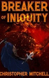 Breaker of Iniquity by Christopher Mitchell