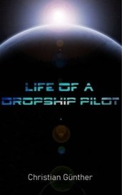 Life Of A Dropship Pilot by Christian Günther