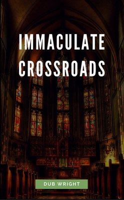 Immaculate Crossroads by Dub Wright